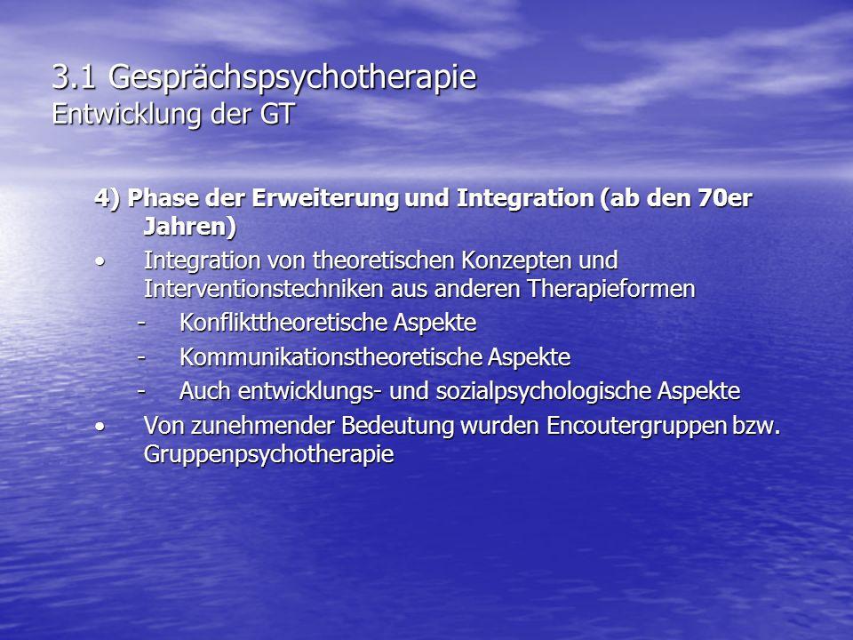 3.1 Gesprächspsychotherapie Entwicklung der GT 4) Phase der Erweiterung und Integration (ab den 70er Jahren) Integration von theoretischen Konzepten u
