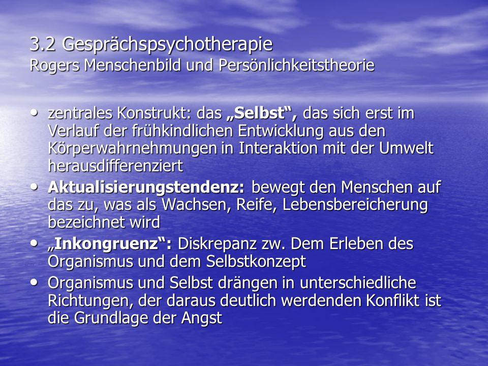3.2 Gesprächspsychotherapie Rogers Menschenbild und Persönlichkeitstheorie zentrales Konstrukt: das Selbst, das sich erst im Verlauf der frühkindliche