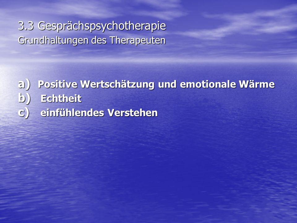3.3 Gesprächspsychotherapie Grundhaltungen des Therapeuten a) Positive Wertschätzung und emotionale Wärme b) Echtheit c) einfühlendes Verstehen