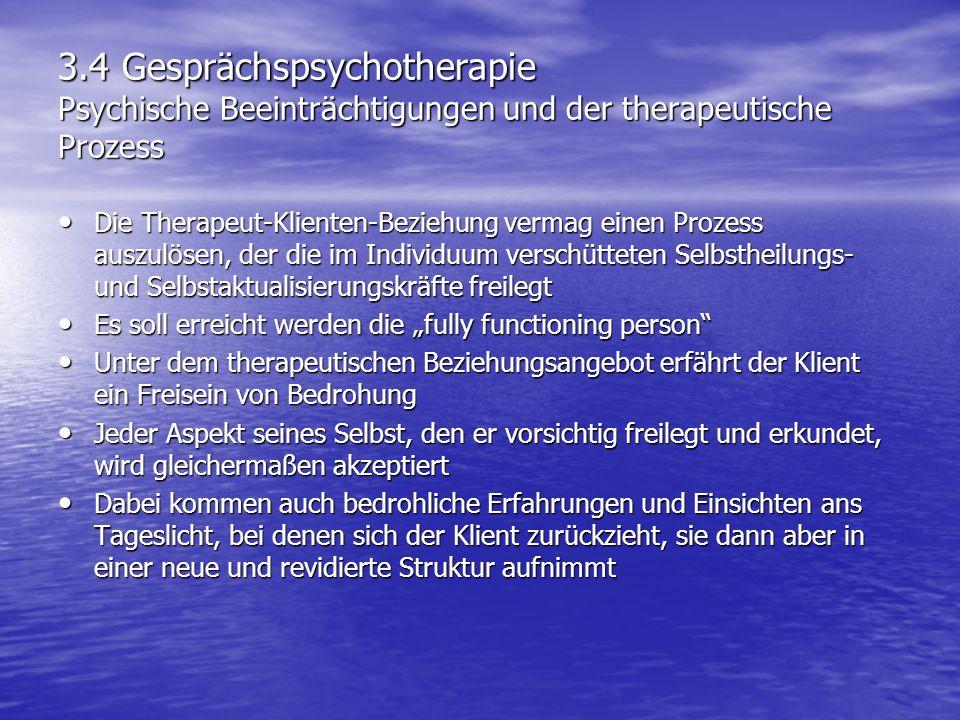 3.4 Gesprächspsychotherapie Psychische Beeinträchtigungen und der therapeutische Prozess Die Therapeut-Klienten-Beziehung vermag einen Prozess auszulö