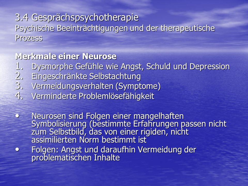 3.4 Gesprächspsychotherapie Psychische Beeinträchtigungen und der therapeutische Prozess Merkmale einer Neurose 1. Dysmorphe Gefühle wie Angst, Schuld