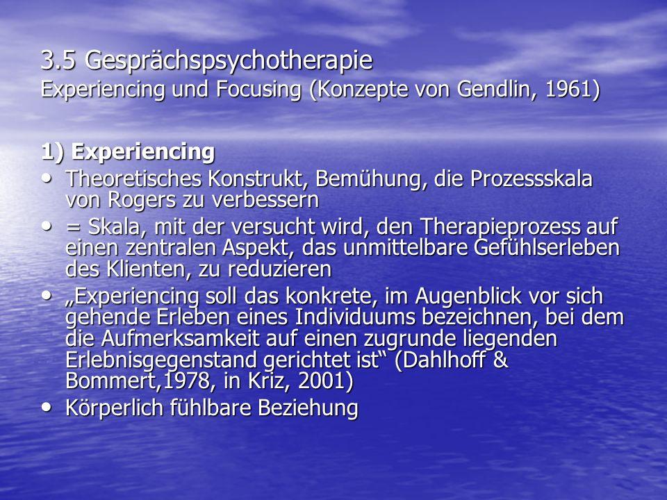 3.5 Gesprächspsychotherapie Experiencing und Focusing (Konzepte von Gendlin, 1961) 1) Experiencing Theoretisches Konstrukt, Bemühung, die Prozessskala