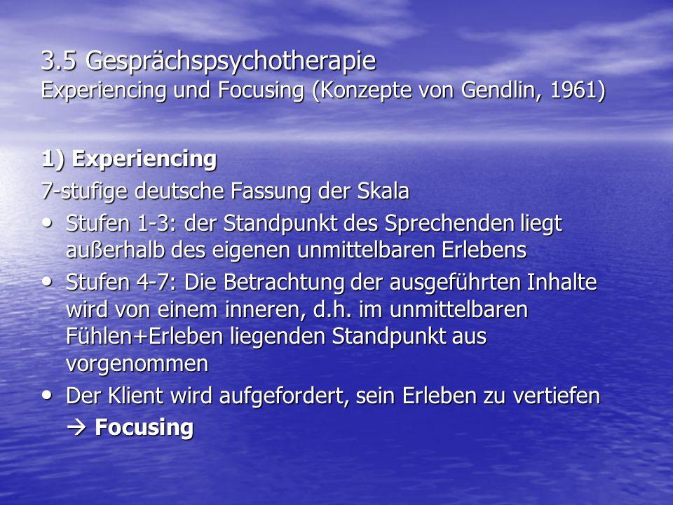 3.5 Gesprächspsychotherapie Experiencing und Focusing (Konzepte von Gendlin, 1961) 1) Experiencing 7-stufige deutsche Fassung der Skala Stufen 1-3: de