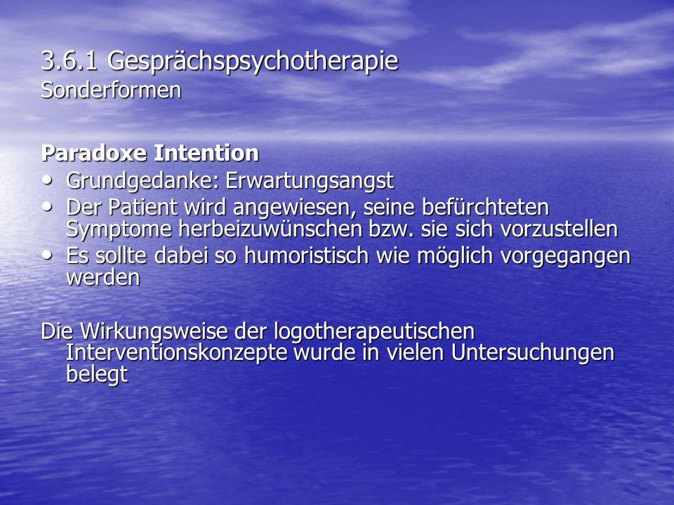 3.6.1 Gesprächspsychotherapie Sonderformen Paradoxe Intention Grundgedanke: Erwartungsangst Grundgedanke: Erwartungsangst Der Patient wird angewiesen,