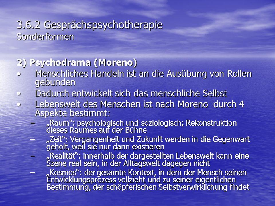3.6.2 Gesprächspsychotherapie Sonderformen 2) Psychodrama (Moreno) Menschliches Handeln ist an die Ausübung von Rollen gebundenMenschliches Handeln is