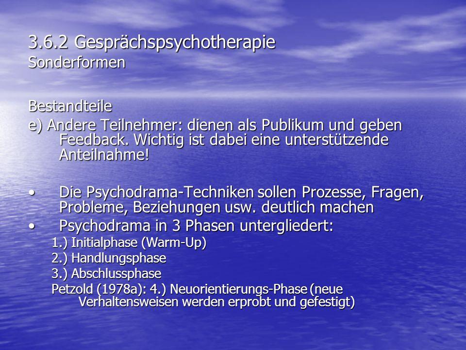 3.6.2 Gesprächspsychotherapie Sonderformen Bestandteile e) Andere Teilnehmer: dienen als Publikum und geben Feedback. Wichtig ist dabei eine unterstüt