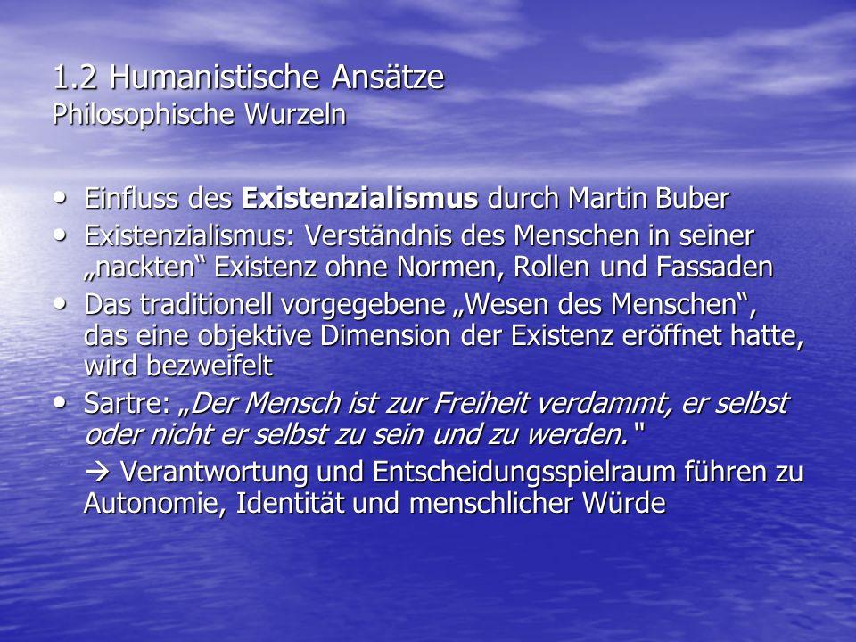 1.2 Humanistische Ansätze Philosophische Wurzeln Einfluss des Existenzialismus durch Martin Buber Einfluss des Existenzialismus durch Martin Buber Exi
