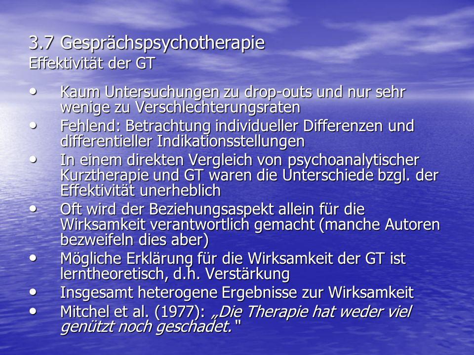 3.7 Gesprächspsychotherapie Effektivität der GT Kaum Untersuchungen zu drop-outs und nur sehr wenige zu Verschlechterungsraten Kaum Untersuchungen zu