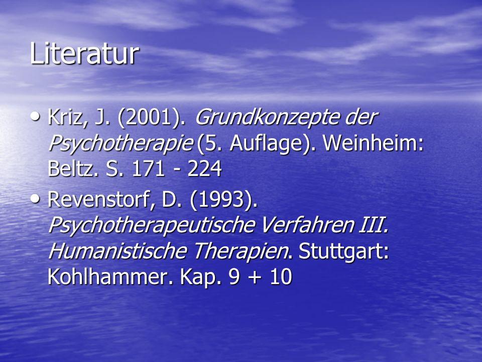 Literatur Kriz, J. (2001). Grundkonzepte der Psychotherapie (5. Auflage). Weinheim: Beltz. S. 171 - 224 Kriz, J. (2001). Grundkonzepte der Psychothera