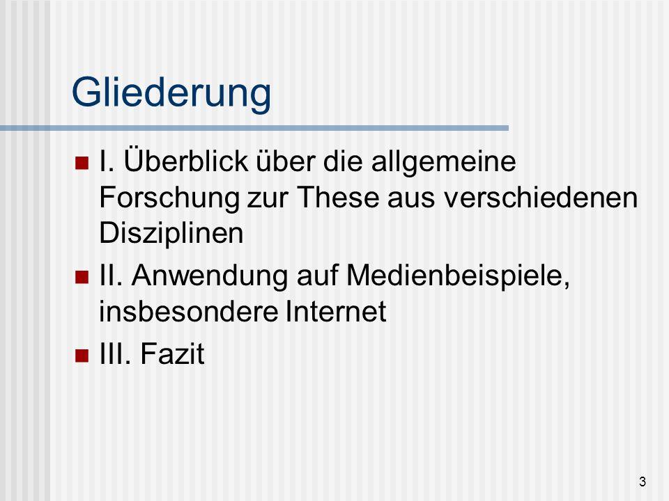 3 Gliederung I. Überblick über die allgemeine Forschung zur These aus verschiedenen Disziplinen II. Anwendung auf Medienbeispiele, insbesondere Intern