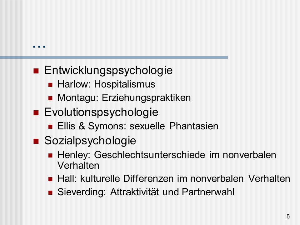 5... Entwicklungspsychologie Harlow: Hospitalismus Montagu: Erziehungspraktiken Evolutionspsychologie Ellis & Symons: sexuelle Phantasien Sozialpsycho