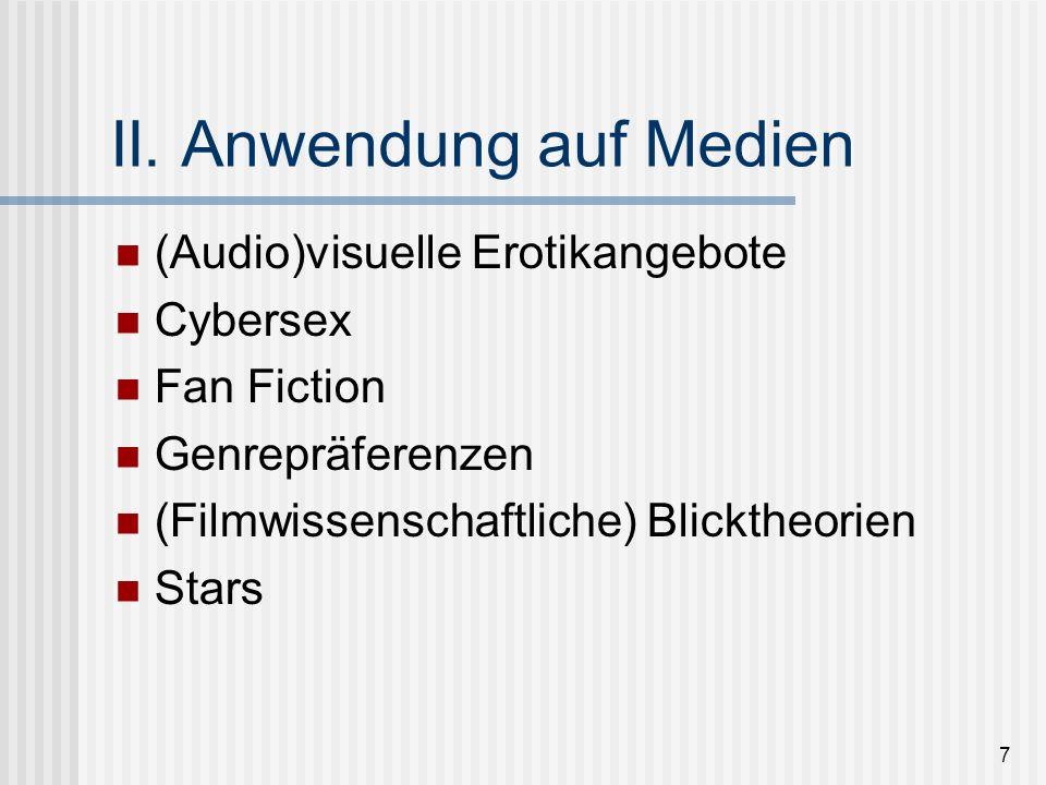 7 II. Anwendung auf Medien (Audio)visuelle Erotikangebote Cybersex Fan Fiction Genrepräferenzen (Filmwissenschaftliche) Blicktheorien Stars