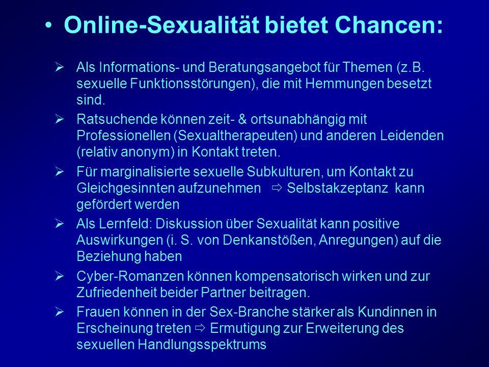 Online-Sexualität bietet Chancen: Als Informations- und Beratungsangebot für Themen (z.B. sexuelle Funktionsstörungen), die mit Hemmungen besetzt sind