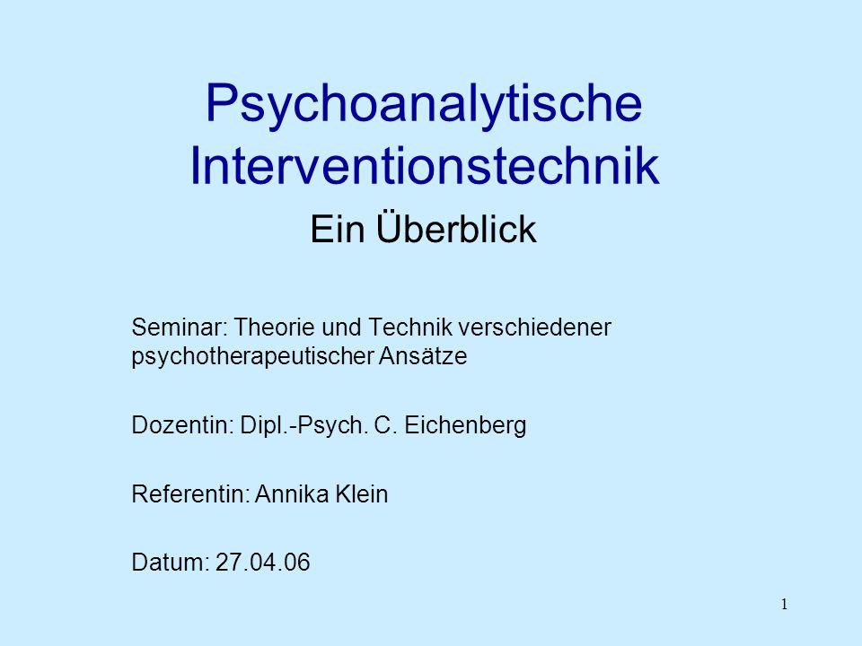 1 Psychoanalytische Interventionstechnik Ein Überblick Seminar: Theorie und Technik verschiedener psychotherapeutischer Ansätze Dozentin: Dipl.-Psych.