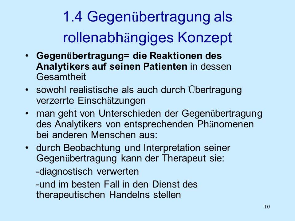 10 1.4 Gegen ü bertragung als rollenabh ä ngiges Konzept Gegen ü bertragung= die Reaktionen des Analytikers auf seinen Patienten in dessen Gesamtheit