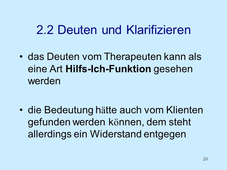 20 2.2 Deuten und Klarifizieren das Deuten vom Therapeuten kann als eine Art Hilfs-Ich-Funktion gesehen werden die Bedeutung h ä tte auch vom Klienten