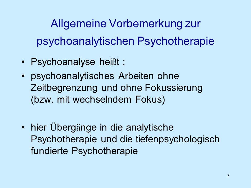 3 Allgemeine Vorbemerkung zur psychoanalytischen Psychotherapie Psychoanalyse hei ß t : psychoanalytisches Arbeiten ohne Zeitbegrenzung und ohne Fokus