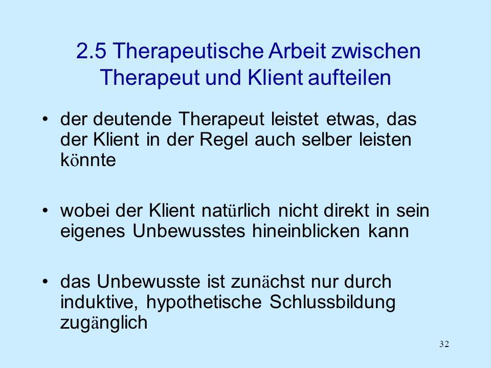 32 2.5 Therapeutische Arbeit zwischen Therapeut und Klient aufteilen der deutende Therapeut leistet etwas, das der Klient in der Regel auch selber lei