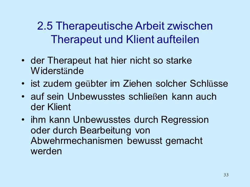 33 2.5 Therapeutische Arbeit zwischen Therapeut und Klient aufteilen der Therapeut hat hier nicht so starke Widerst ä nde ist zudem ge ü bter im Ziehe