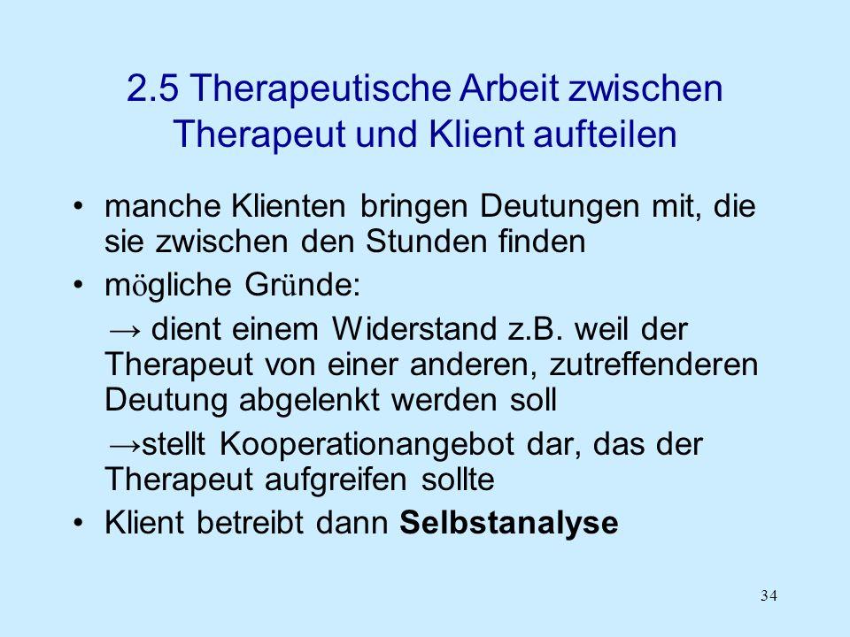 34 2.5 Therapeutische Arbeit zwischen Therapeut und Klient aufteilen manche Klienten bringen Deutungen mit, die sie zwischen den Stunden finden m ö gl