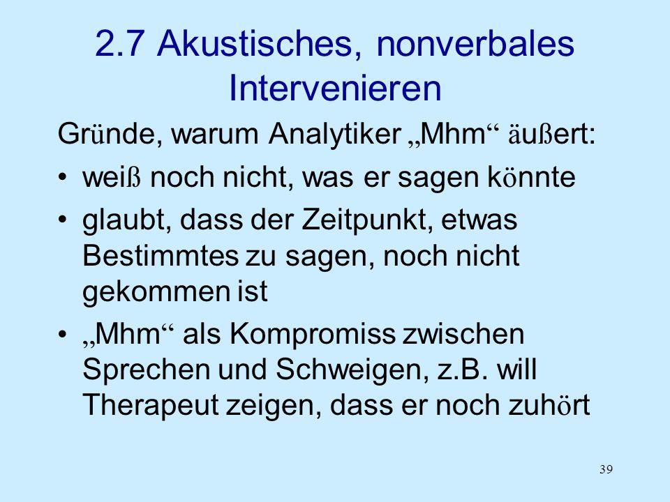 39 2.7 Akustisches, nonverbales Intervenieren Gr ü nde, warum Analytiker Mhm ä u ß ert: wei ß noch nicht, was er sagen k ö nnte glaubt, dass der Zeitp