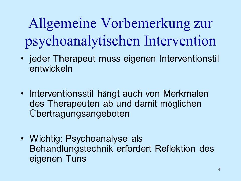 4 Allgemeine Vorbemerkung zur psychoanalytischen Intervention jeder Therapeut muss eigenen Interventionstil entwickeln Interventionsstil h ä ngt auch