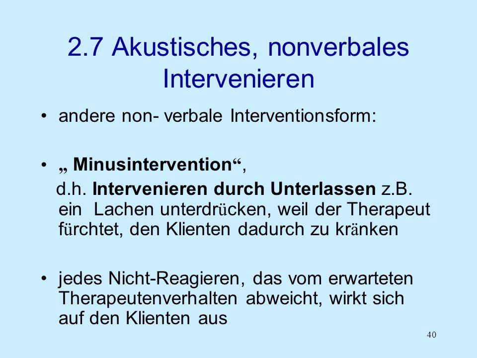 40 2.7 Akustisches, nonverbales Intervenieren andere non- verbale Interventionsform: Minusintervention, d.h. Intervenieren durch Unterlassen z.B. ein
