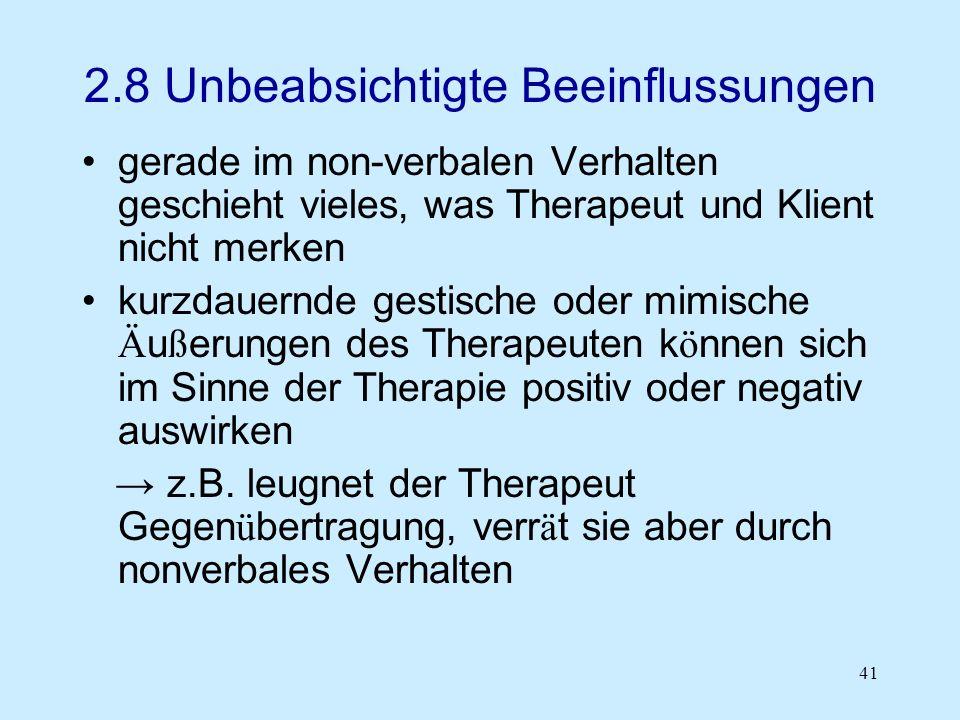 41 2.8 Unbeabsichtigte Beeinflussungen gerade im non-verbalen Verhalten geschieht vieles, was Therapeut und Klient nicht merken kurzdauernde gestische