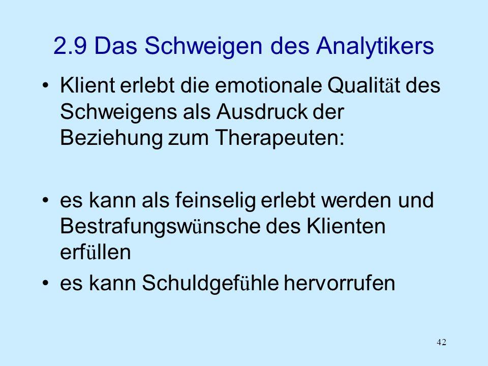 42 2.9 Das Schweigen des Analytikers Klient erlebt die emotionale Qualit ä t des Schweigens als Ausdruck der Beziehung zum Therapeuten: es kann als fe