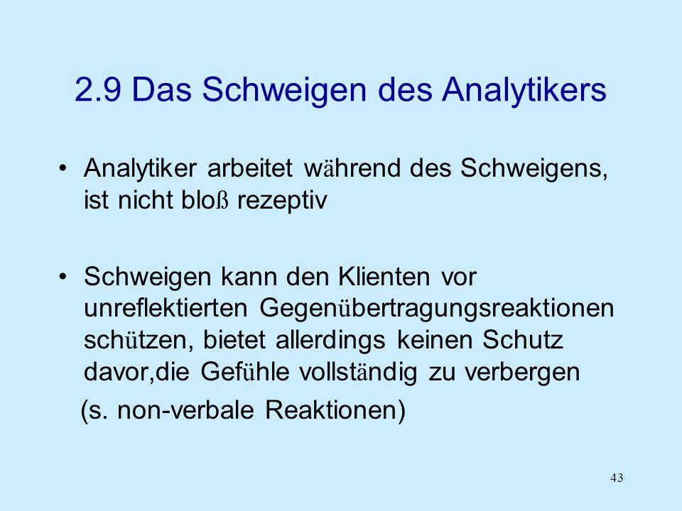 43 2.9 Das Schweigen des Analytikers Analytiker arbeitet w ä hrend des Schweigens, ist nicht blo ß rezeptiv Schweigen kann den Klienten vor unreflekti
