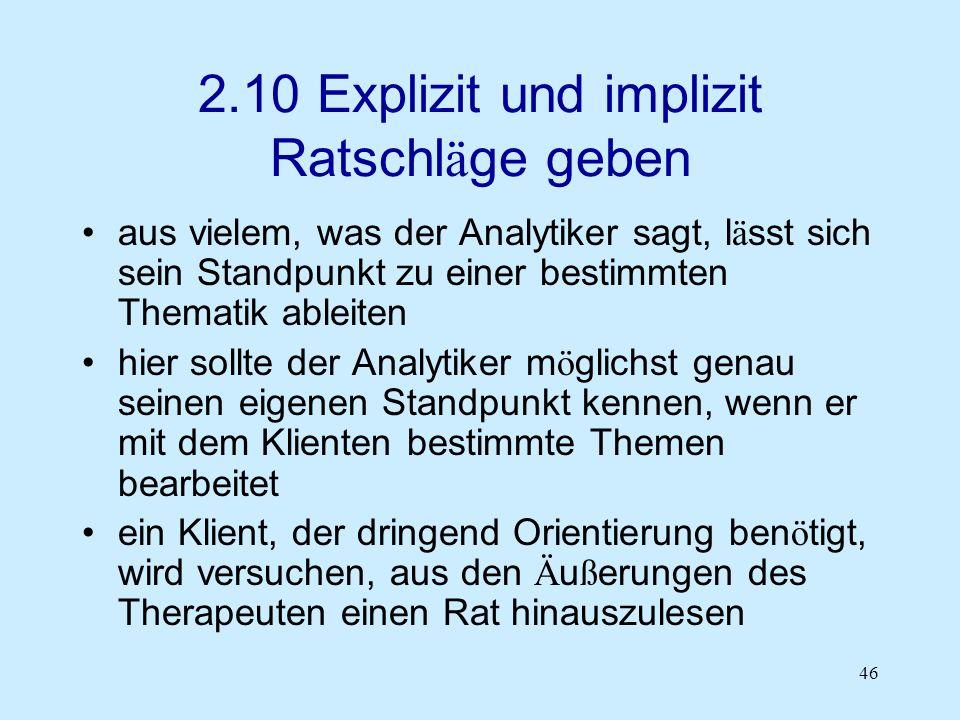 46 2.10 Explizit und implizit Ratschl ä ge geben aus vielem, was der Analytiker sagt, l ä sst sich sein Standpunkt zu einer bestimmten Thematik ableit