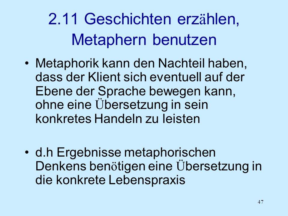 47 2.11 Geschichten erz ä hlen, Metaphern benutzen Metaphorik kann den Nachteil haben, dass der Klient sich eventuell auf der Ebene der Sprache bewege