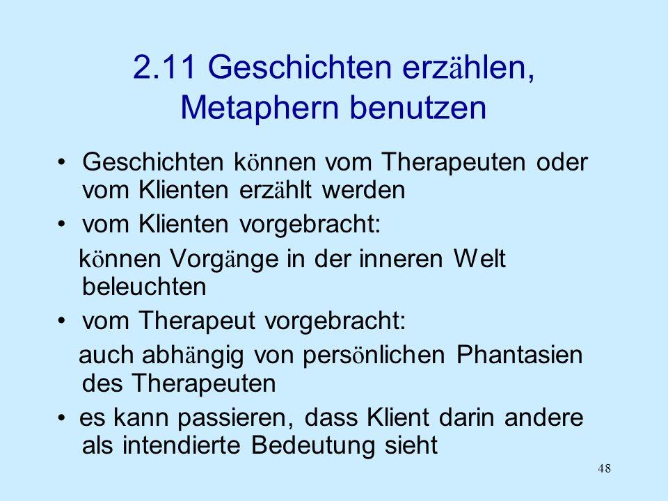 48 2.11 Geschichten erz ä hlen, Metaphern benutzen Geschichten k ö nnen vom Therapeuten oder vom Klienten erz ä hlt werden vom Klienten vorgebracht: k