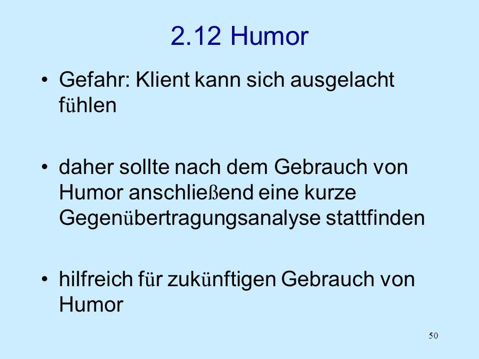 50 2.12 Humor Gefahr: Klient kann sich ausgelacht f ü hlen daher sollte nach dem Gebrauch von Humor anschlie ß end eine kurze Gegen ü bertragungsanaly