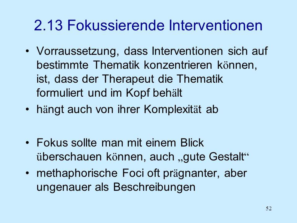 52 2.13 Fokussierende Interventionen Vorraussetzung, dass Interventionen sich auf bestimmte Thematik konzentrieren k ö nnen, ist, dass der Therapeut d