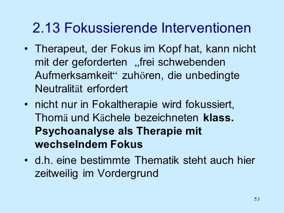 53 2.13 Fokussierende Interventionen Therapeut, der Fokus im Kopf hat, kann nicht mit der geforderten frei schwebenden Aufmerksamkeit zuh ö ren, die u