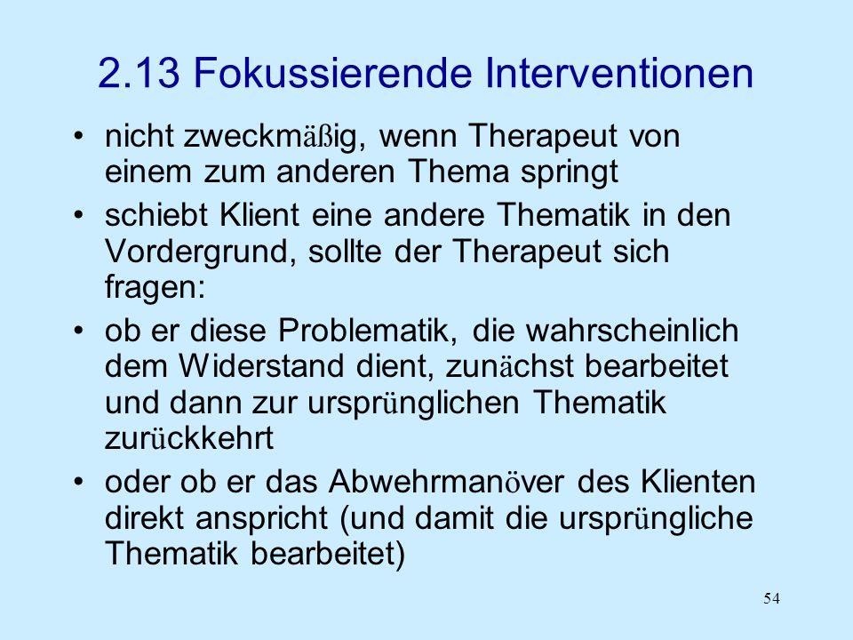 54 2.13 Fokussierende Interventionen nicht zweckm äß ig, wenn Therapeut von einem zum anderen Thema springt schiebt Klient eine andere Thematik in den