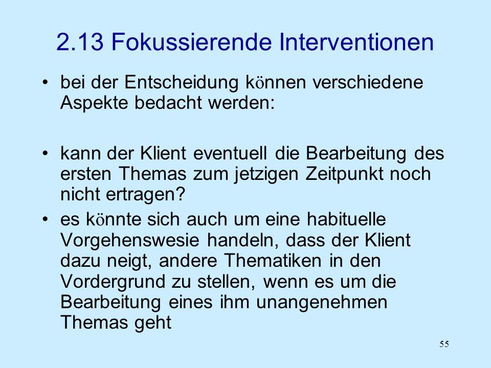 55 2.13 Fokussierende Interventionen bei der Entscheidung k ö nnen verschiedene Aspekte bedacht werden: kann der Klient eventuell die Bearbeitung des