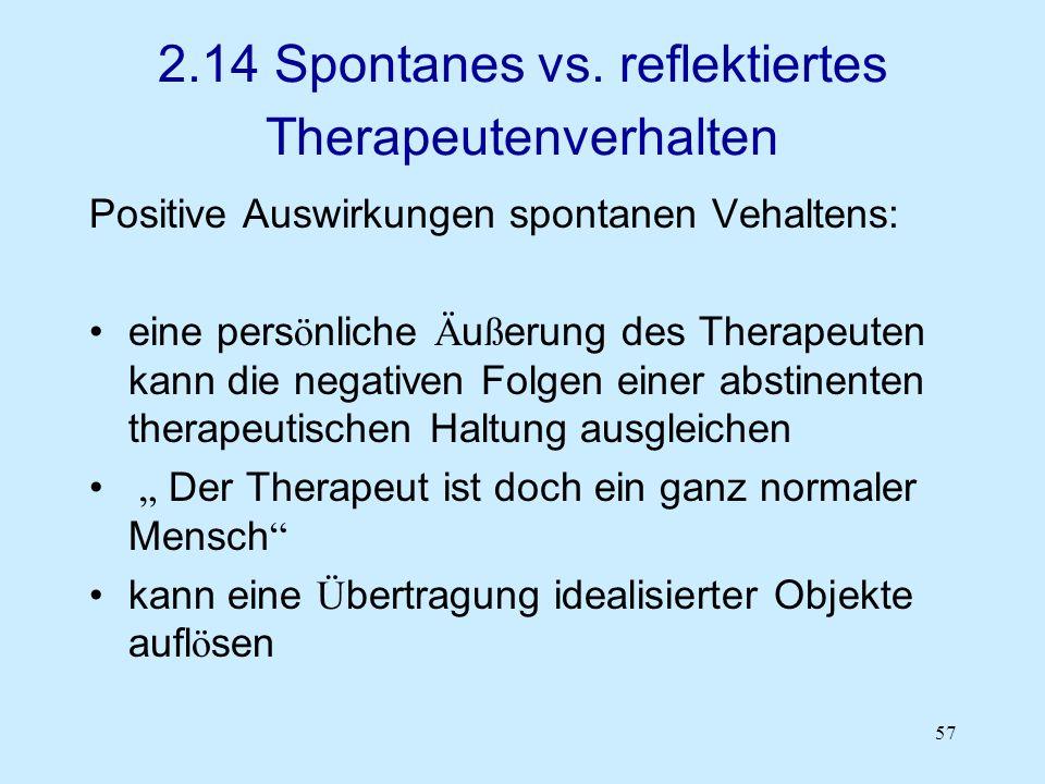 57 2.14 Spontanes vs. reflektiertes Therapeutenverhalten Positive Auswirkungen spontanen Vehaltens: eine pers ö nliche Ä u ß erung des Therapeuten kan