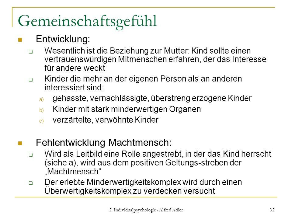 2. Individualpsychologie - Alfred Adler 32 Gemeinschaftsgefühl Entwicklung: Wesentlich ist die Beziehung zur Mutter: Kind sollte einen vertrauenswürdi