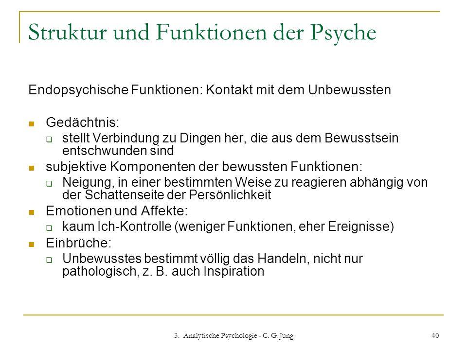 3. Analytische Psychologie - C. G. Jung 40 Struktur und Funktionen der Psyche Endopsychische Funktionen: Kontakt mit dem Unbewussten Gedächtnis: stell