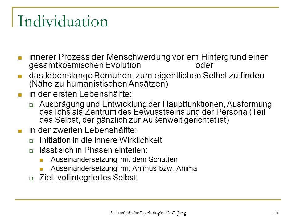 3. Analytische Psychologie - C. G. Jung 43 Individuation innerer Prozess der Menschwerdung vor em Hintergrund einer gesamtkosmischen Evolutionoder das