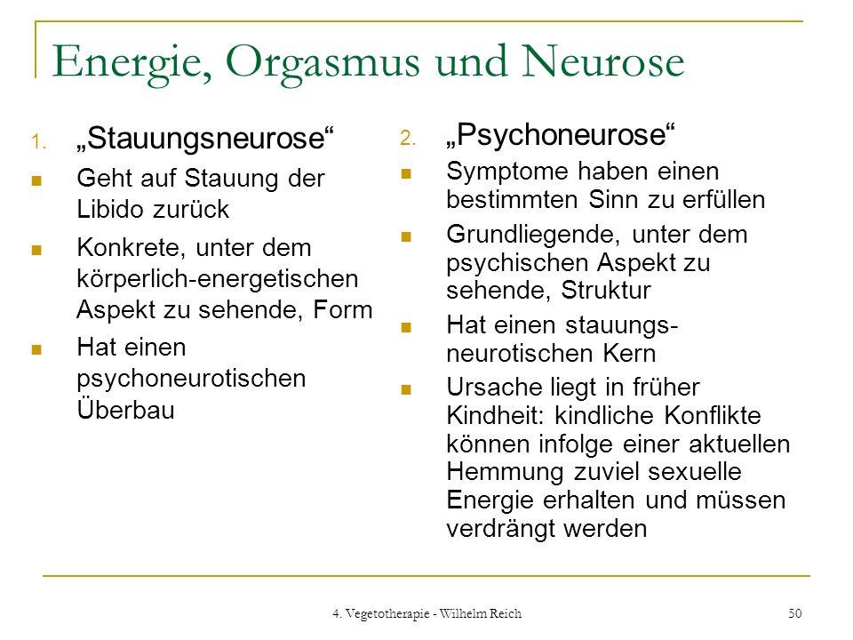 4. Vegetotherapie - Wilhelm Reich 50 Energie, Orgasmus und Neurose 1. Stauungsneurose Geht auf Stauung der Libido zurück Konkrete, unter dem körperlic