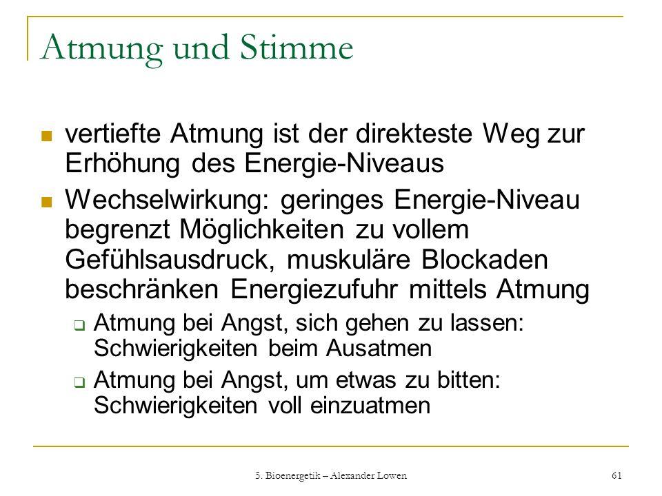 5. Bioenergetik – Alexander Lowen 61 Atmung und Stimme vertiefte Atmung ist der direkteste Weg zur Erhöhung des Energie-Niveaus Wechselwirkung: gering