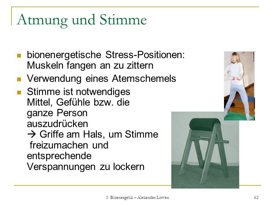 5. Bioenergetik – Alexander Lowen 62 Atmung und Stimme bionenergetische Stress-Positionen: Muskeln fangen an zu zittern Verwendung eines Atemschemels