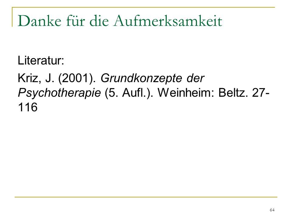 64 Danke für die Aufmerksamkeit Literatur: Kriz, J. (2001). Grundkonzepte der Psychotherapie (5. Aufl.). Weinheim: Beltz. 27- 116