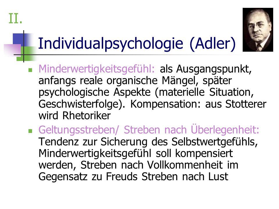 Individualpsychologie (Adler) Minderwertigkeitsgefühl: als Ausgangspunkt, anfangs reale organische Mängel, später psychologische Aspekte (materielle S