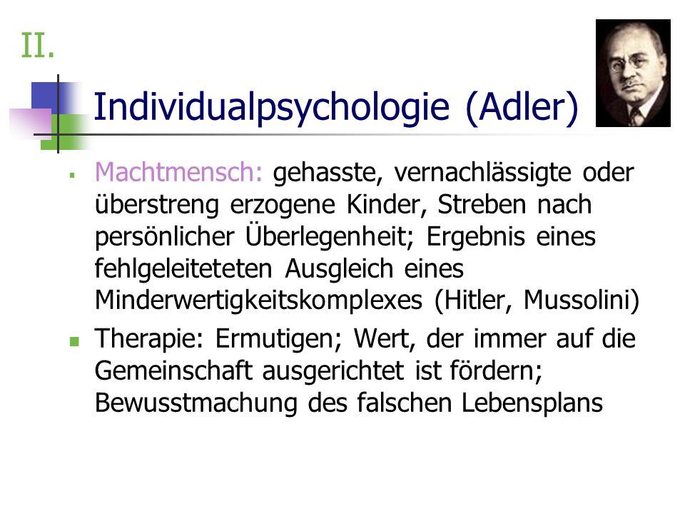 Individualpsychologie (Adler) Machtmensch: gehasste, vernachlässigte oder überstreng erzogene Kinder, Streben nach persönlicher Überlegenheit; Ergebni