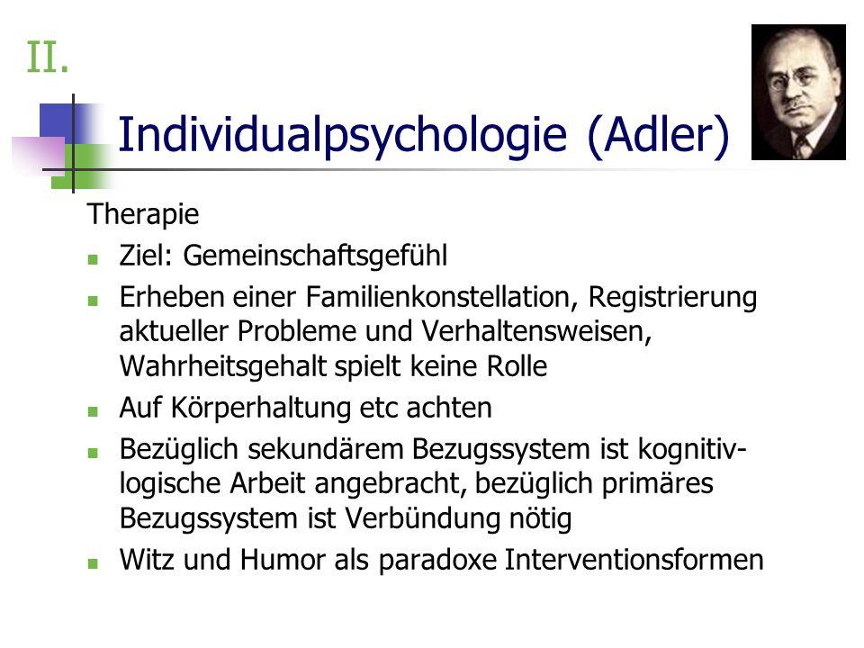 Individualpsychologie (Adler) Therapie Ziel: Gemeinschaftsgefühl Erheben einer Familienkonstellation, Registrierung aktueller Probleme und Verhaltensw
