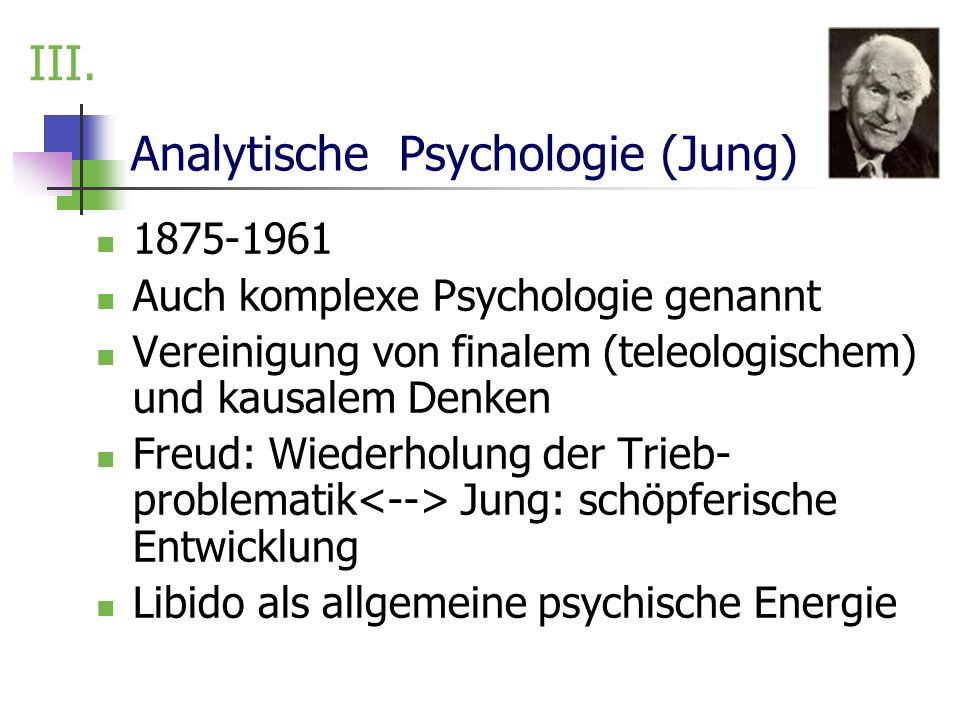 Analytische Psychologie (Jung) 1875-1961 Auch komplexe Psychologie genannt Vereinigung von finalem (teleologischem) und kausalem Denken Freud: Wiederh